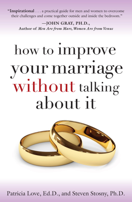 How to Improve Your Marriage Without Talking About It - Patricia Love Ed.D. & Steven Stosny PH.D book