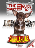 The Complete Guide to Chihuahuas