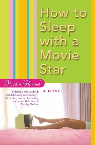 Kristin Harmel - How to Sleep with a Movie Star