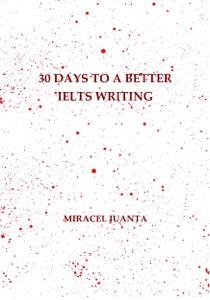 30 Days to a Better IELTS Writing da Miracel Juanta