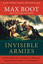 Invisible Armies: An Epic History of Guerrilla Warfare from Ancient Times to the Present PDF Download