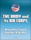 The Army And Its Air Corps Army Policy Toward Aviation 1919-1941 - Billy Mitchell Boeing B-17 Douglas B-7 Charles A Lindbergh Henry Hap Arnold Fokker F-2 Frear Committee