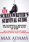 The New Screenwriters Survival Guide  Or Guerrilla Meeting Tactics And Other Acts Of War
