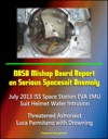NASA Mishap Board Report On Serious Spacesuit Anomaly July 2013 ISS Space Station EVA EMU Suit Helmet Water Intrusion Threatened Astronaut Luca Parmitano With Drowning