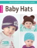 Baby Hats: Quick & Stylish Hats In Sizes 3 To 12 Months!