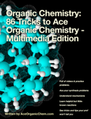 Organic Chemistry: 86 Tricks to Ace Organic Chemistry - Multimedia Edition