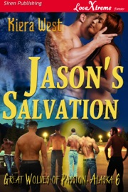 JASONS SALVATION [GREAT WOLVES OF PASSION, ALASKA 6]