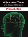 Adjustment Team And Selected Stories Of Philip K Dick