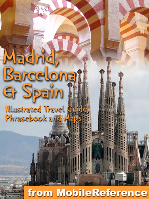 Madrid, Barcelona & Spain: Illustrated Travel Guide, Phrasebook, and Maps - MobileReference book