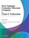 First National Consumer Discount Company V Clyde F Fetherman
