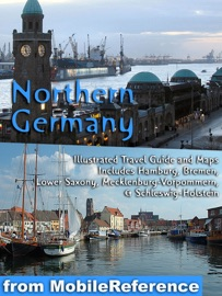Northern Germany: Illustrated Travel Guide, Phrasebook and Offline Map, including Hamburg, Bremen, Lower Saxony, Mecklenburg-Western Pomerania, Schleswig-Holstein and more (Mobi Travel)
