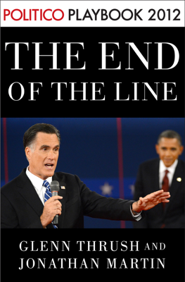 The End of the Line: Romney vs. Obama: the 34 days that decided the election: Playbook 2012 (POLITICO Inside Election 2012) - Glenn Thrush & Jonathan Martin book