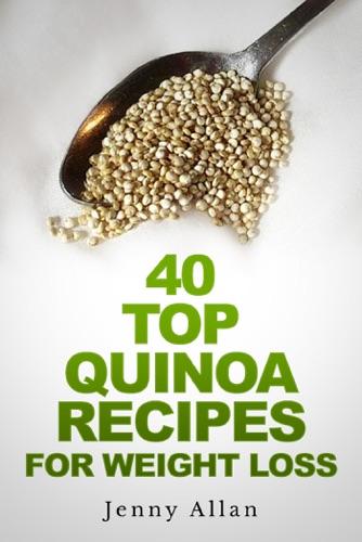 Jenny Allan - 40 Top Quinoa Recipes For Weight Loss