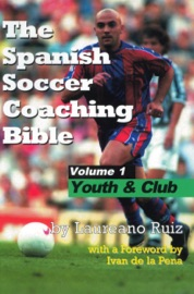 The Spanish Soccer Coaching Bible Youth And Club