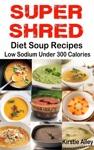 SUPER SHRED Diet Soup Recipes Low Sodium Under 300 Calories