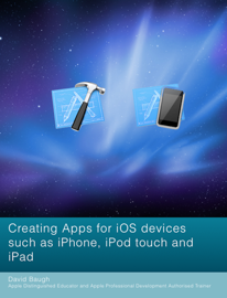 Creating Apps for iOS devices such as iPhone, iPod touch and iPad