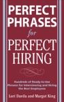 Perfect Phrases For Perfect Hiring Hundreds Of Ready-to-Use Phrases For Interviewing And Hiring The Best Employees Every Time