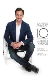Lawrence Zarian S Ten Commandments For A Perfect Wardrobe