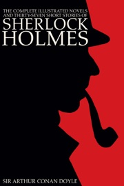 The Complete Illustrated Novels And Thirty Seven Short Stories Of Sherlock Holmes A Study In Scarlet The Sign Of The Four The Hound Of The Baskervilles The Valley Of Fear The Adventures Memoirs Return Of Sherlock Holmes Engage Books Illustrated