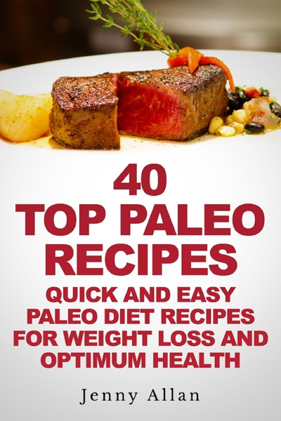 40 Top Paleo Recipes: Quick and Easy Paleo Diet Recipes For Weight Loss - Jenny Allan book cover