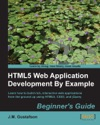 HTML5 Web Application Development By Example Beginners Guide