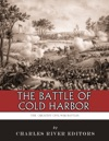 The Greatest Civil War Battles The Battle Of Cold Harbor