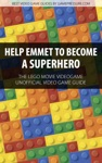 Help Emmet To Become A Superhero - The LEGO Movie Videogame Unofficial Video Game Guide