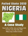 Failed State 2030 Nigeria - A Case Study Tribal Conflict Civil War Islam And Religious Strife Terrorism Crime Niger Delta OPEC Military Coups Goodluck Jonathan