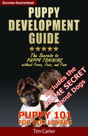 DOWNLOAD OF PUPPY DEVELOPMENT GUIDE: PUPPY 101: THE SECRETS TO PUPPY TRAINING WITHOUT FORCE, FEAR, AND FUSS! PDF EBOOK