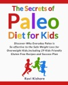 The Secrets Of Paleo Diet For Kids Discover Why Everyday Paleo Is So Effective To The Safe Weight Loss For Overweight Kids Include 29 Kids Friendly Gluten Free Recipes And Success Plan