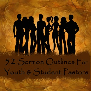 52 Sermon Outlines for Youth and Student Pastors da Addison Publishing
