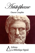 Aristophane - Œuvres Complètes