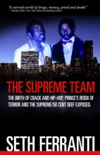 The Supreme Team: The Birth Of Crack And Hip-Hop, Prince's Reign Of Terror And The Supreme/50 Cent Beef Exposed