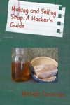 Making And Selling Soap A Hackers Guide
