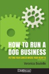 How To Run A Dog Business - Putting Your Career Where Your Heart Is 2nd Edition