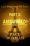Ambushed Last Plane Out Of Paris Part 2