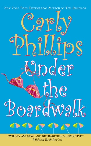 Carly Phillips - Under the Boardwalk