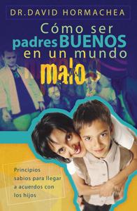 Cómo ser padres buenos en un mundo malo Book Cover