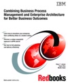 Combining Business Process Management And Enterprise Architecture For Better Business Outcomes
