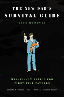 The New Dad's Survival Guide - Scott Mactavish book
