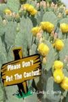 Please Dont Pet The Cactus