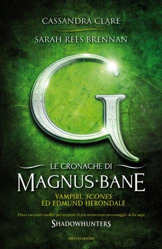 Sarah Rees Brennan & Cassandra Clare - Le cronache di Magnus Bane - 3. Vampiri, scones ed Edmund Herondale
