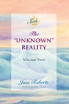 The Unknown Reality Volume Two A Seth Book