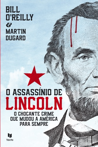 Bill O'Reilly & Martin Dugard - O Assassínio de Lincoln