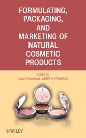 Formulating, Packaging, and Marketing of Natural Cosmetic Products - Nava Dayan & Lambros Kromidas