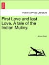 First Love And Last Love A Tale Of The Indian Mutiny Vol II