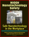 NIOSH Nanotechnology Safety Safe Nanotechnology In The Workplace Workers Exposed To Engineered Nanoparticles Health And Safety Concerns Research