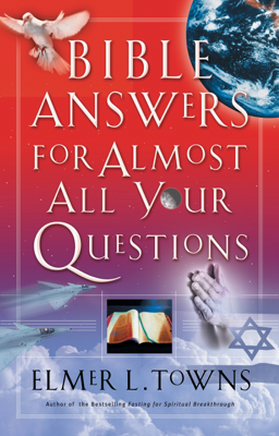 Bible Answers for Almost All Your Questions - Elmer Towns book