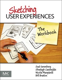 Sketching User Experiences: The Workbook - Saul Greenberg, Sheelagh Carpendale, Nicolai Marquardt & Bill Buxton