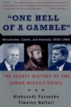 One Hell Of A Gamble Khrushchev Castro And Kennedy 1958-1964